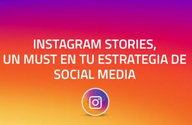 Instagram Stories, un must en tu estrategia de Social Media