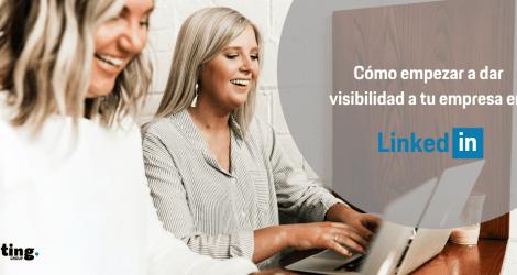 ¿Cómo empezar a dar visibilidad a tu empresa en Linkedin?