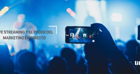 Live Streaming y el poder del marketing digital en directo.